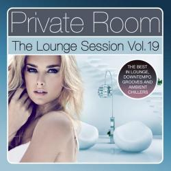 VA - Private Room The Lounge Session Vol.19: The Best in Lounge Downtempo Grooves and Ambient Chillers