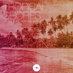 VA - Tropical Shores: Chill and Lounge Sounds
