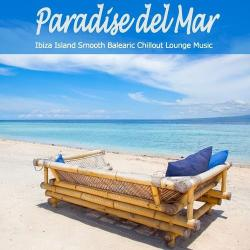 VA - Paradise Del Mar - Ibiza Island Smooth Balearic Chillout Lounge Music