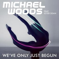 Michael Woods feat. Ester Dean - We've Only Just Begun