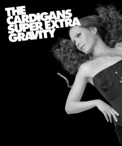 The Cardigans-Super Extra Gravity (2005)