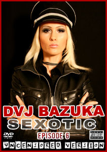 DVJ BAZUKA : Episode 6 : SEXOTIC