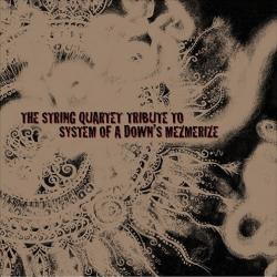 The String Quartet Tribute To System Of A Down's Mezmerize (2005) (2005)
