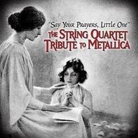 The String Quartet Tribute To Metallica-Say Your Prayers Little One