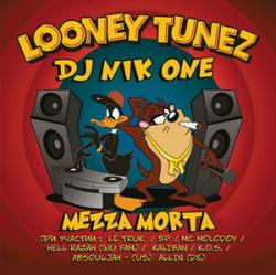 DJ Nik One Mezza Morta - Looney Tunez
