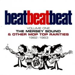 VA - Beat, Beat, Beat! Volume One: The Mersey Sound & Other Mop Top Rarities 1962-1963