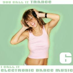 VA - You Call It Trance I Call It Electronic Dance Music 6
