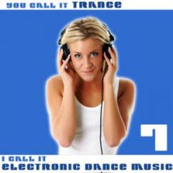 VA - You Call It Trance, I Call It Electronic Dance Music 7
