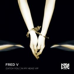 Fred V - In my head - Catch You