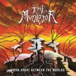 The Mutilator - Torn Apart Between The Worlds