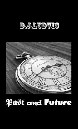D.J. Ludvic - Past and Future