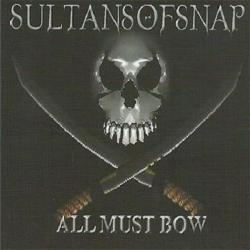 Sultans Of Snap - All Must Bow