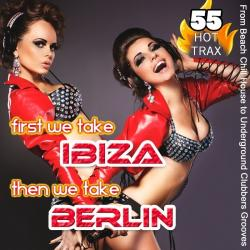 VA - First We Take Ibiza Then We Take Berlin - from Beach Chill House to Underground Clubbers Grooves