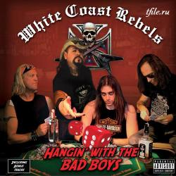 White Coast Rebels - Hangin' With The Bad Boys