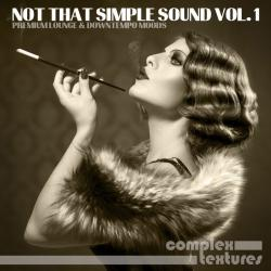 VA - Not That Simple Sound Vol 1 - Premium Lounge & Downtempo Moods