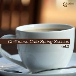 VA - Chillhouse Cafe Spring Session, Vol. 2