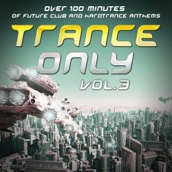 VA - Trance Only Vol 3: Over 100 Minutes of Future Club and Hardtrance Anthems