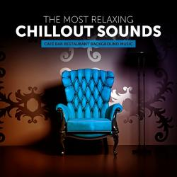VA - The Most Relaxing Chillout Sounds Cafe Bar Restaurant Background Music