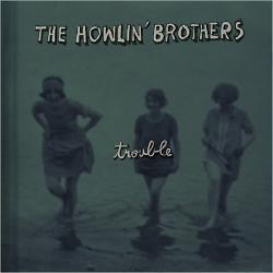 The Howlin' Brothers - Trouble