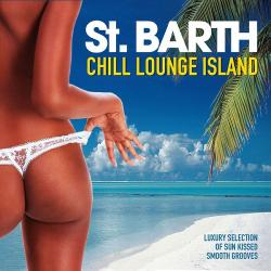 VA - St. Barth Chill Lounge Island Luxury Selection of Sun Kissed Smooth Grooves