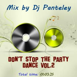 Mix by Dj Panteley - Don't Stop The Party Dance vol.2