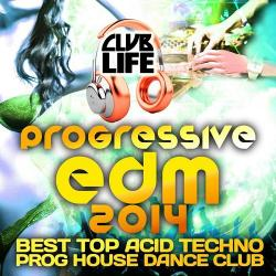 VA - Club Life 2014: Best Of Top Progressive House Acid Techno Hard Trance Psychedelic Electronic