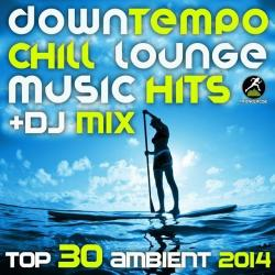 VA - Downtempo Chill Lounge Music Hits + DJ Mix Top 30 Ambient