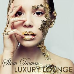 VA - Slow Down Luxury Lounge Nightlife Erotic Lounge Music for Private Party