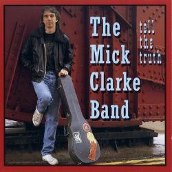 The Mick Clarke Band - Tell The Truth