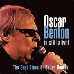Oscar Benton - Oscar Benton Is Still Alive: The Best Blues Of Oscar Benton