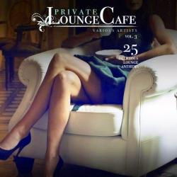 VA - Private Lounge Cafe, Vol. 3 (25 Delicious Lounge Anthems)
