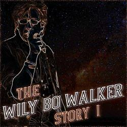 Wily Bo Walker - The Wily Bo Walker Story, Vol. I II