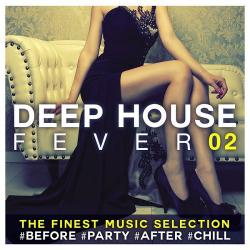 VA - Deep House Fever 02 The Finest Music Selection #Before #Party #After #Chill