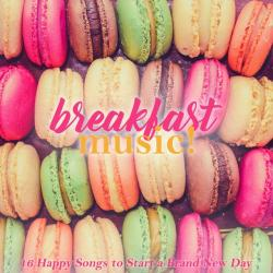 VA - Breakfast Music! 16 Happy Songs to Start a Brand New Day