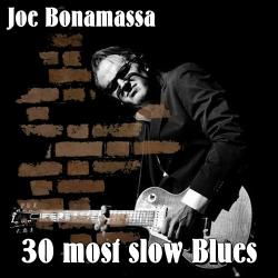 Joe Bonamassa - 30 most slow Blues