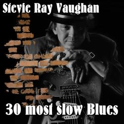 Stevie Ray Vaughan - 30 most slow Blues