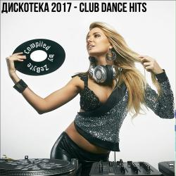 VA - Дискотека 2017 - Club Dance Hits [Compiled by Zebyte]
