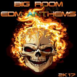 VA - Big Room EDM Anthems 2k17