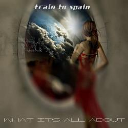 Train To Spain - What It's All About