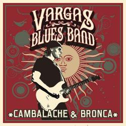 Vargas Blues Band - Cambalache and Bronca