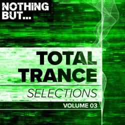 VA - Nothing But Total Trance Selections Vol 03
