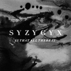 S Y Z Y G Y X - Is That All There Is