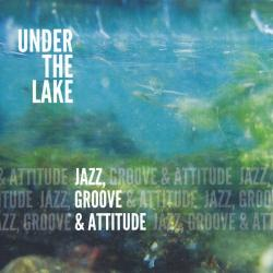 Under the Lake - Jazz, Groove Attitude